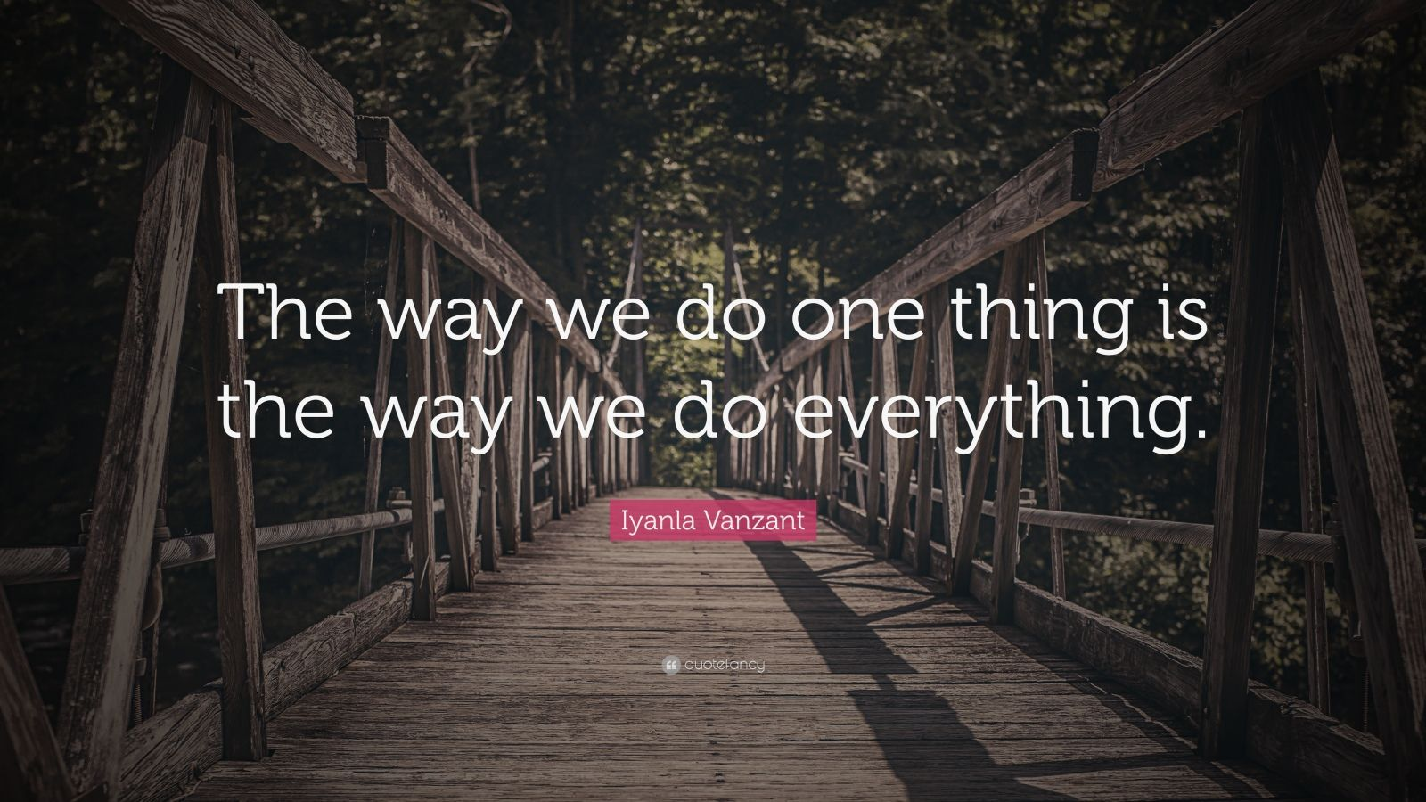 "Iyanla Vanzant Quote: ""The way we do one thing is the way we do everything."""