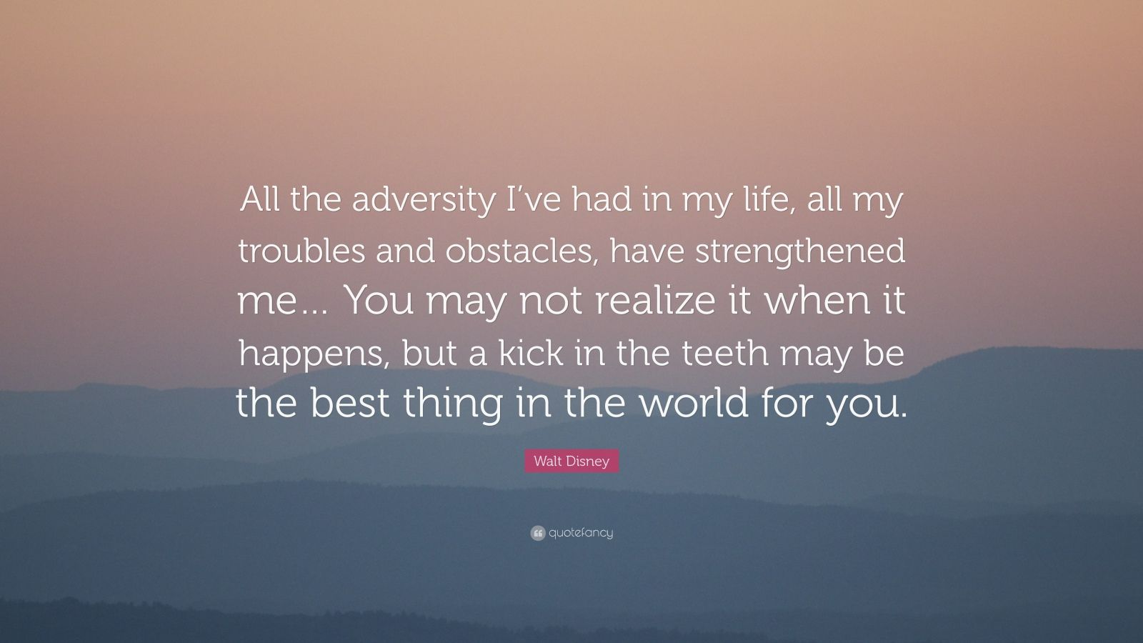 """Walt Disney Quote: """"All the adversity I've had in my life, all my troubles an..."""