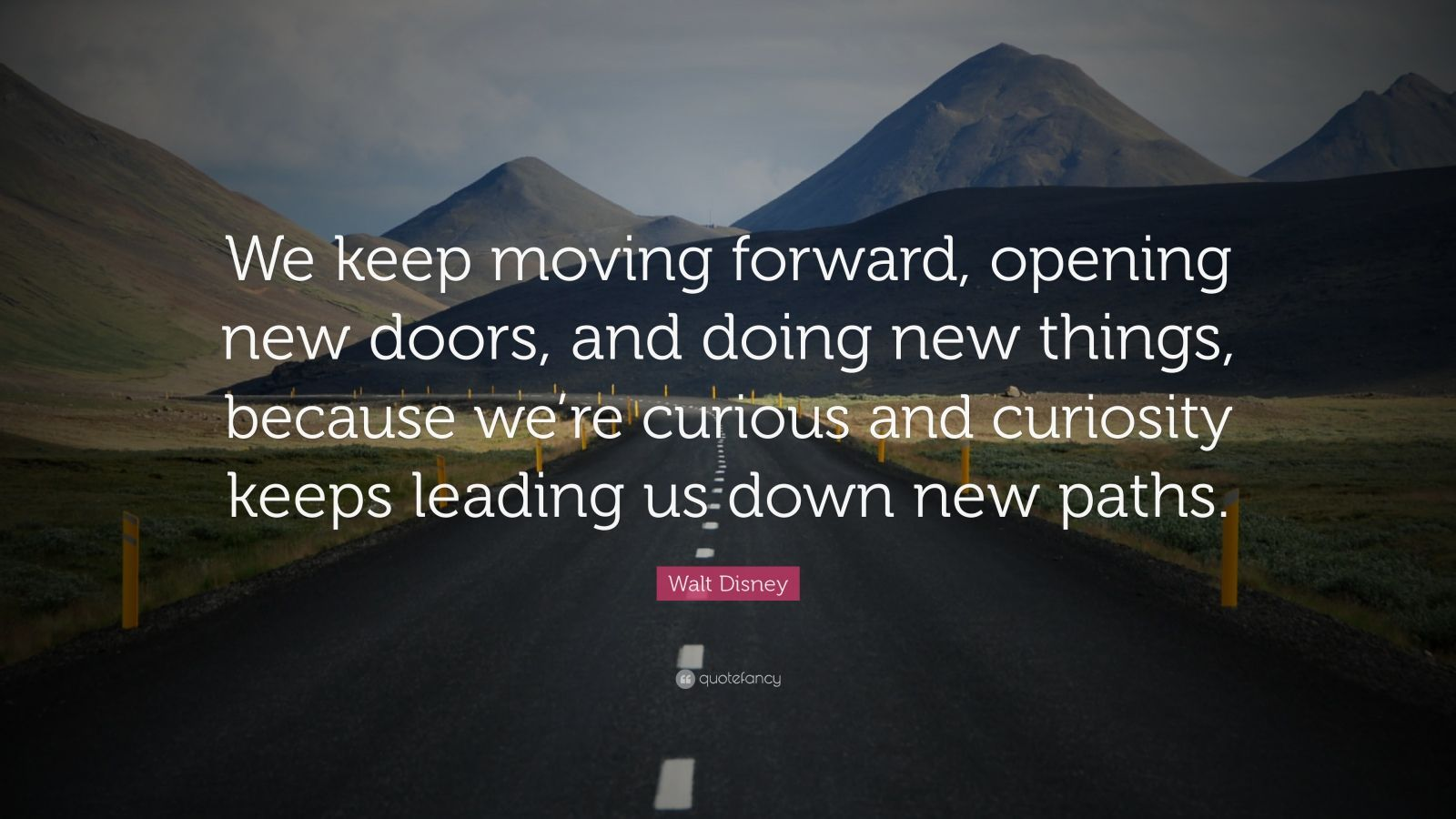 "Walt Disney Quote: ""We Keep Moving Forward, Opening New"