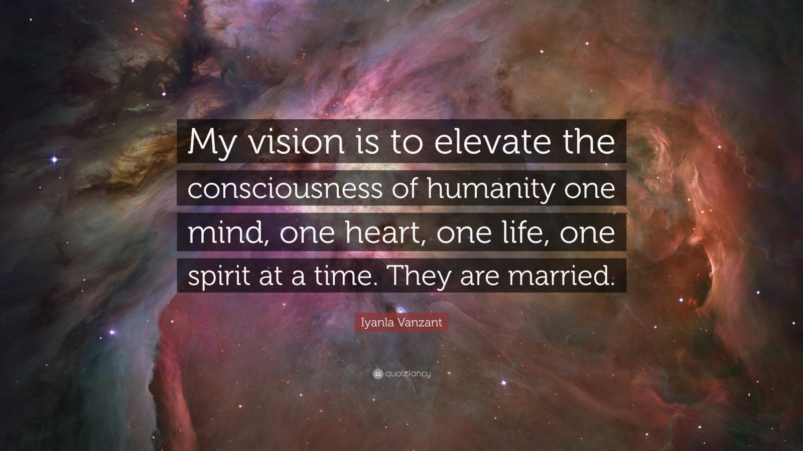 """Iyanla Vanzant Quote: """"My vision is to elevate the consciousness of humanity one mind, one heart, one life, one spirit at a time. They are married."""""""