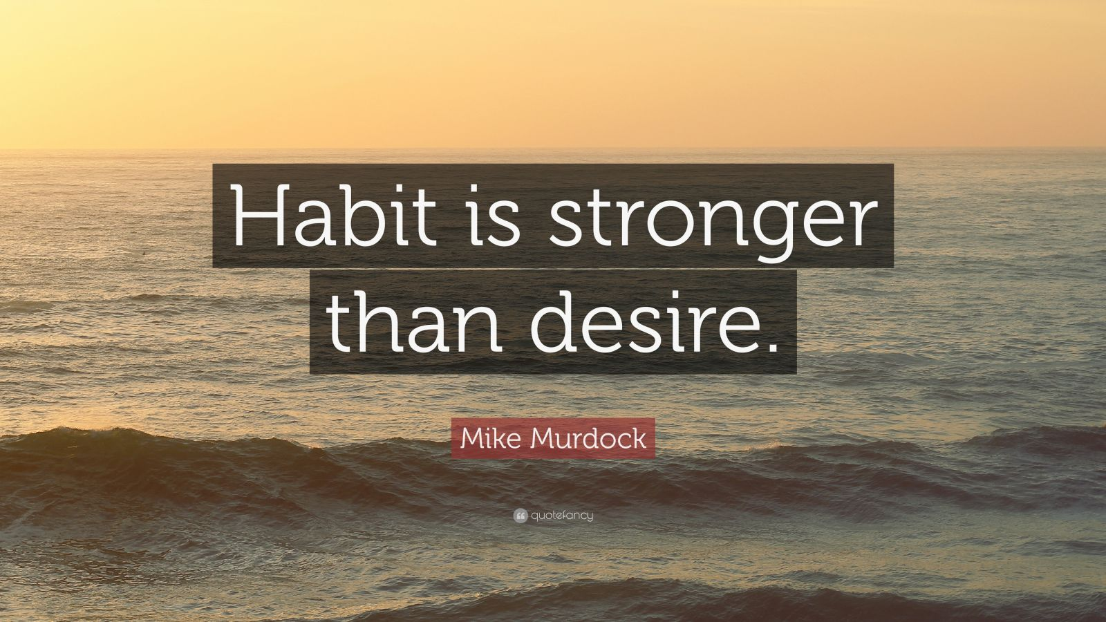 "Mike Murdock Quote: ""Habit is stronger than desire."""