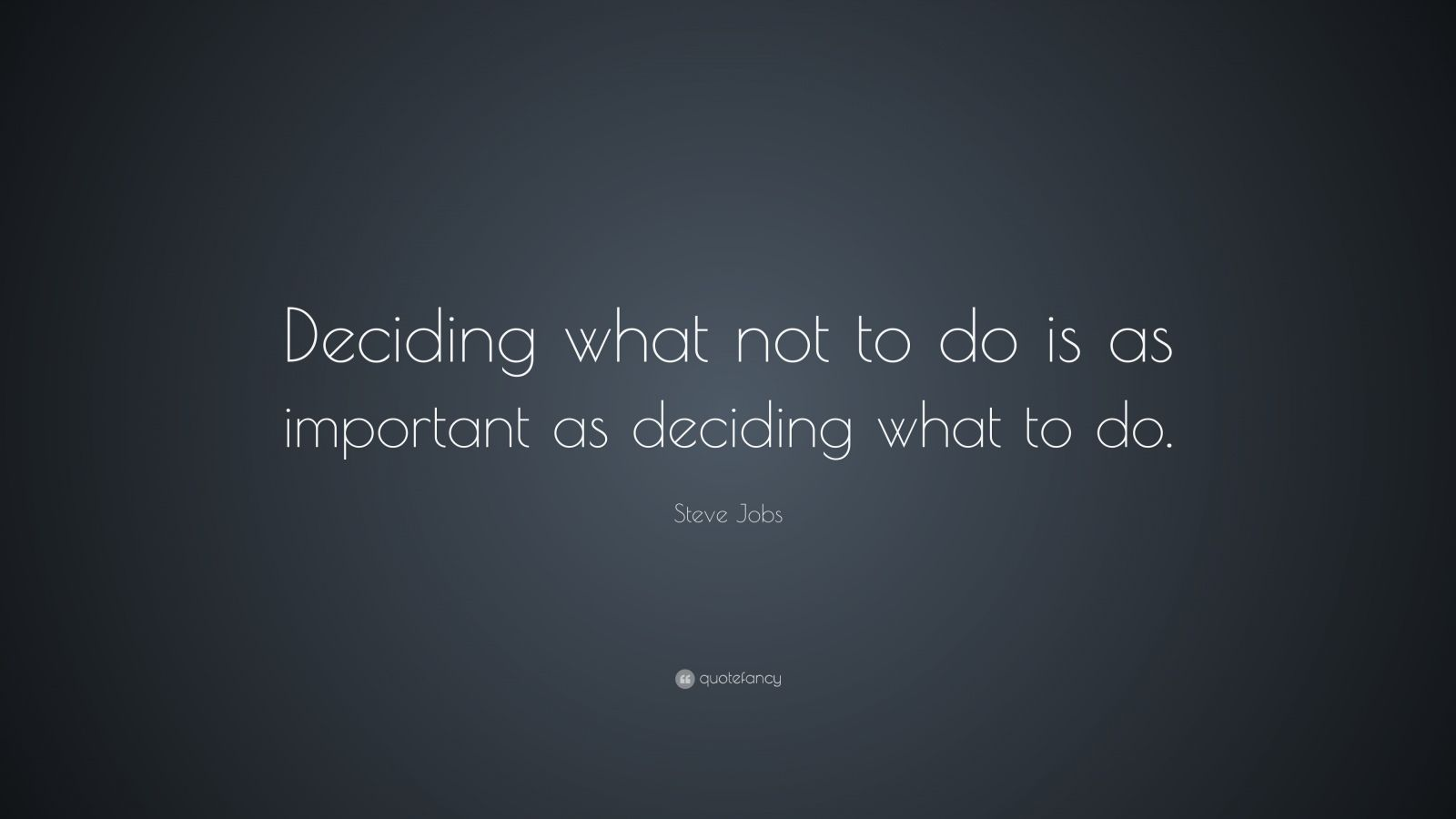 "Steve Jobs Quote: ""Deciding what not to do is as important as deciding what to do."""