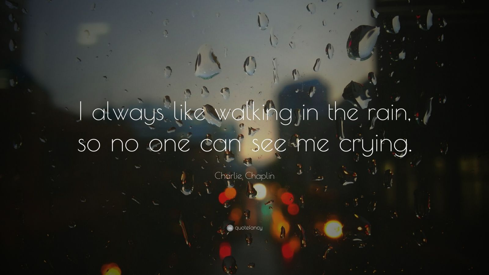 "Charlie Chaplin Quote: ""I always like walking in the rain, so no one"
