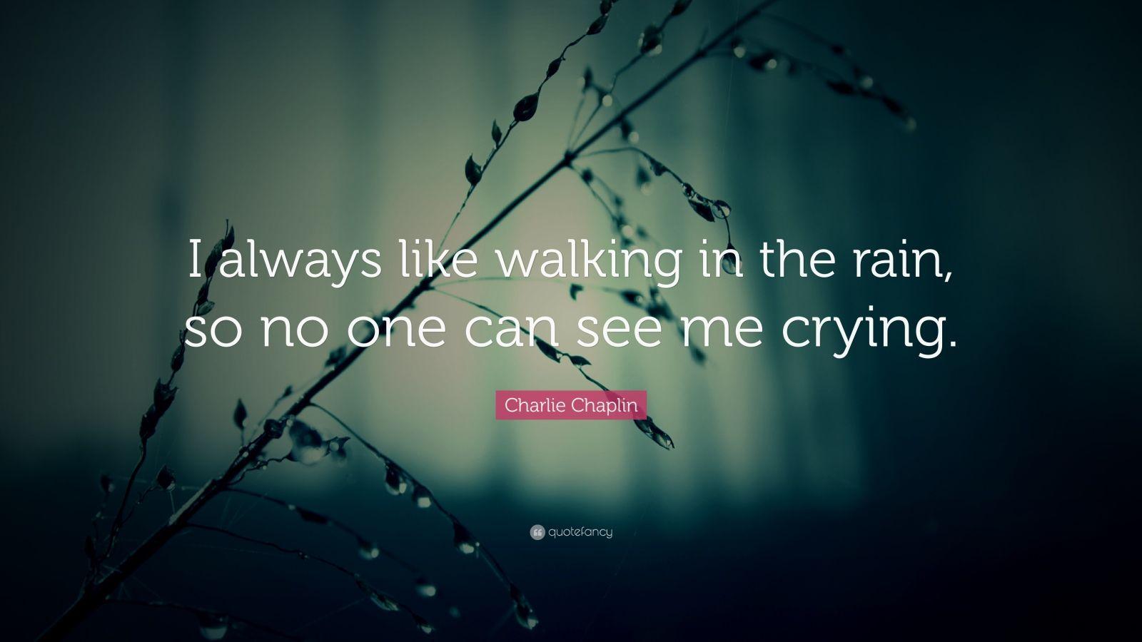 Charlie Chaplin Quote I Always Like Walking In The Rain So No One