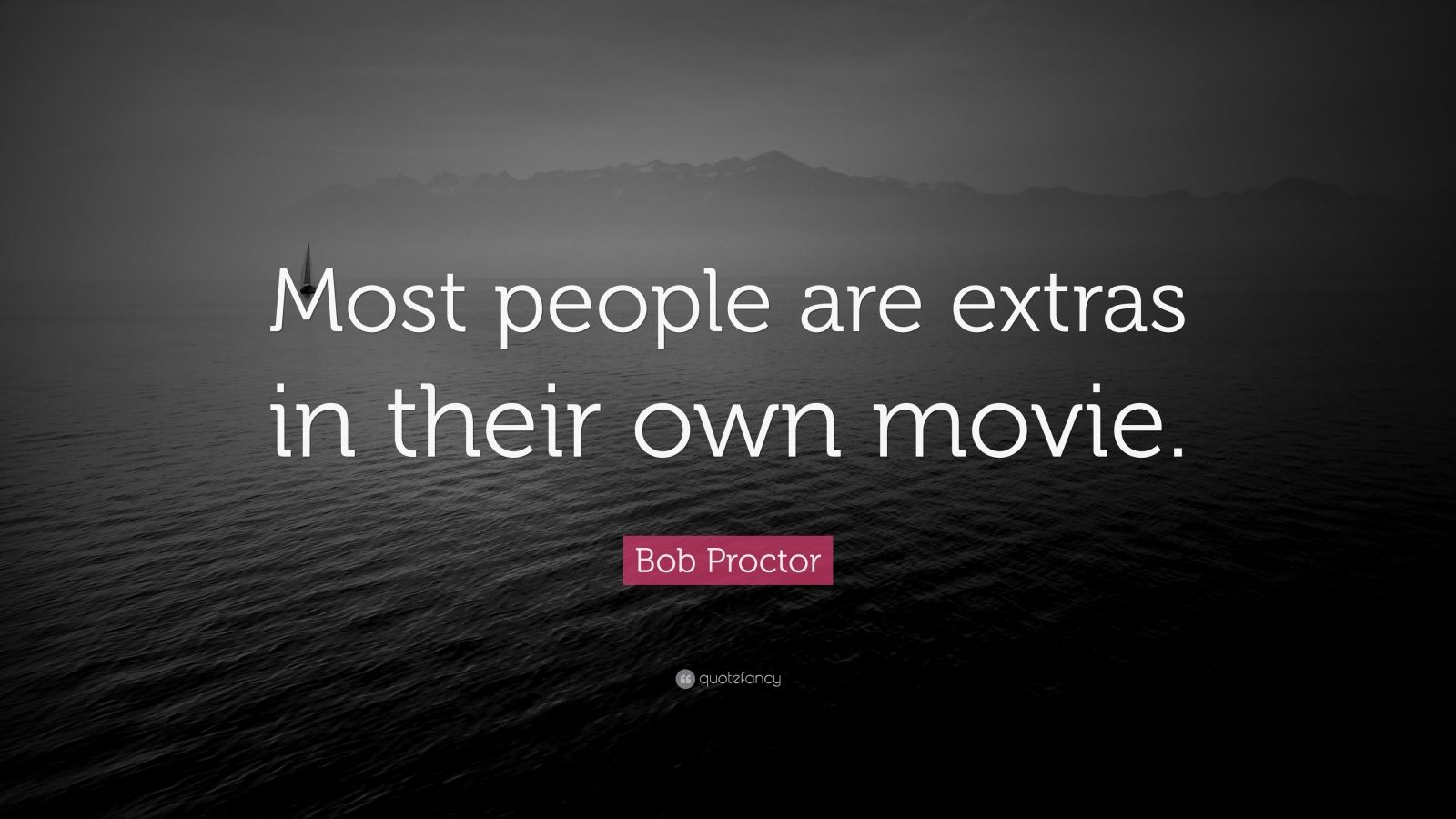 """Bob Proctor Quote: """"Most people are extras in their own movie."""""""