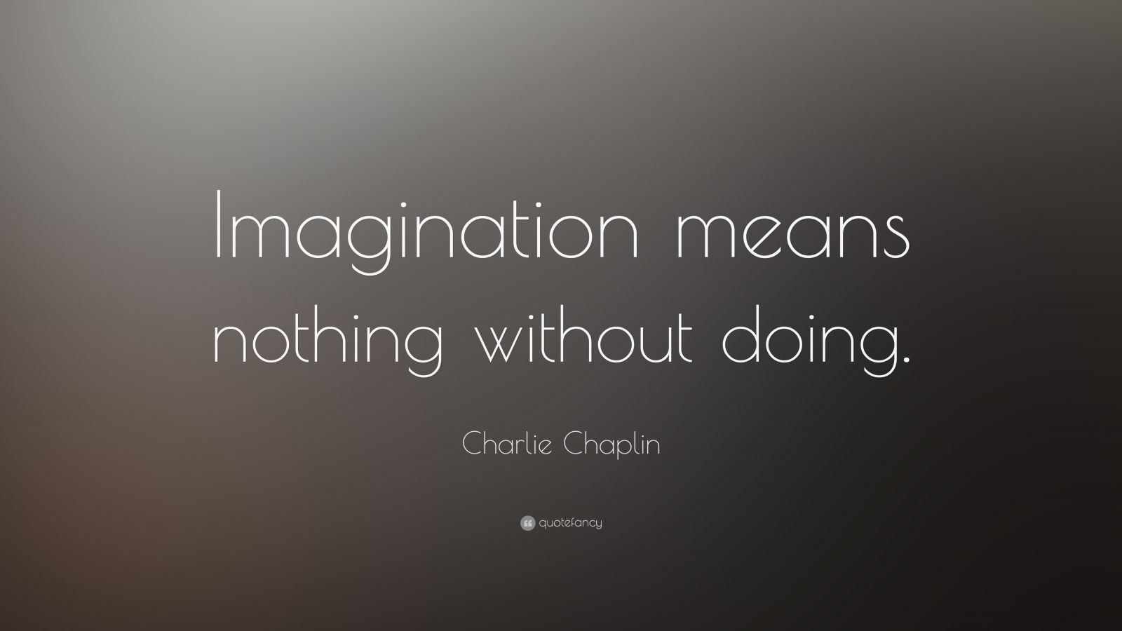 """Charlie Chaplin Quote: """"Imagination means nothing without doing."""""""