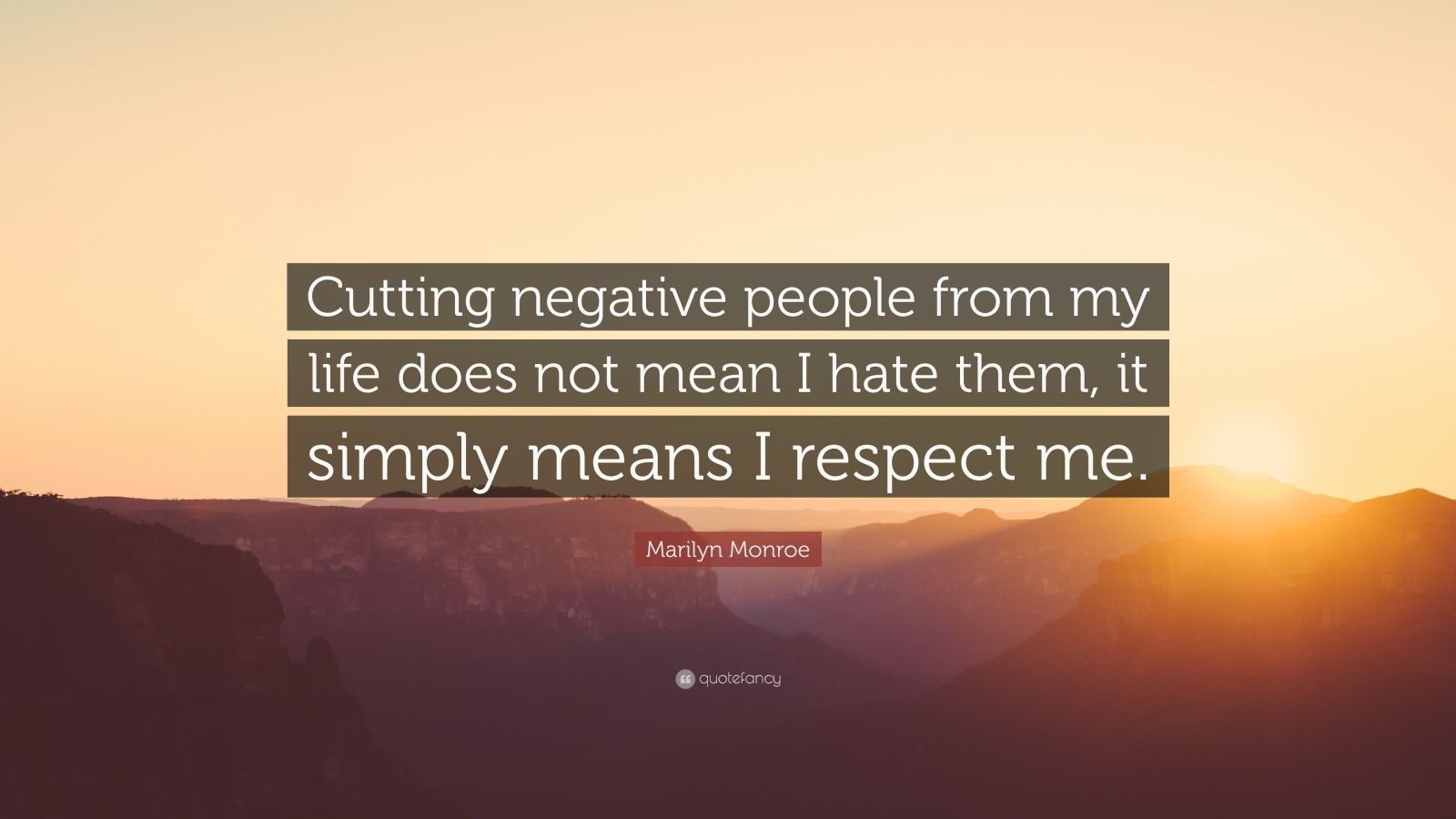"""Marilyn Monroe Quote: """"Cutting negative people from my life does not mean I hate them, it simply means I respect me."""""""