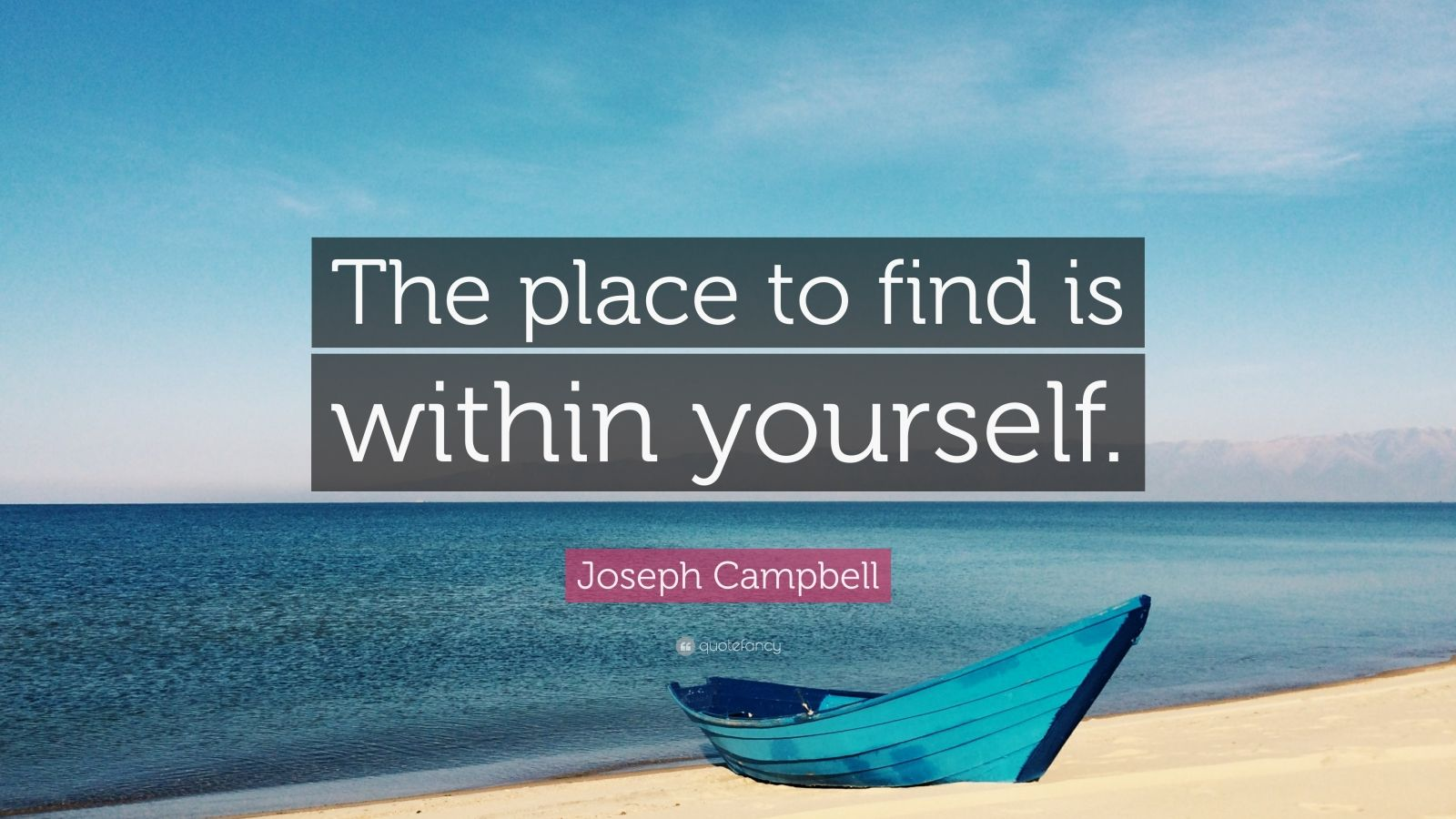"""Joseph Campbell Quote: """"The place to find is within yourself."""""""