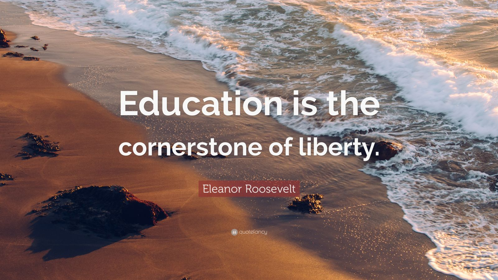 """Eleanor Roosevelt Quote: """"Education is the cornerstone of liberty."""""""