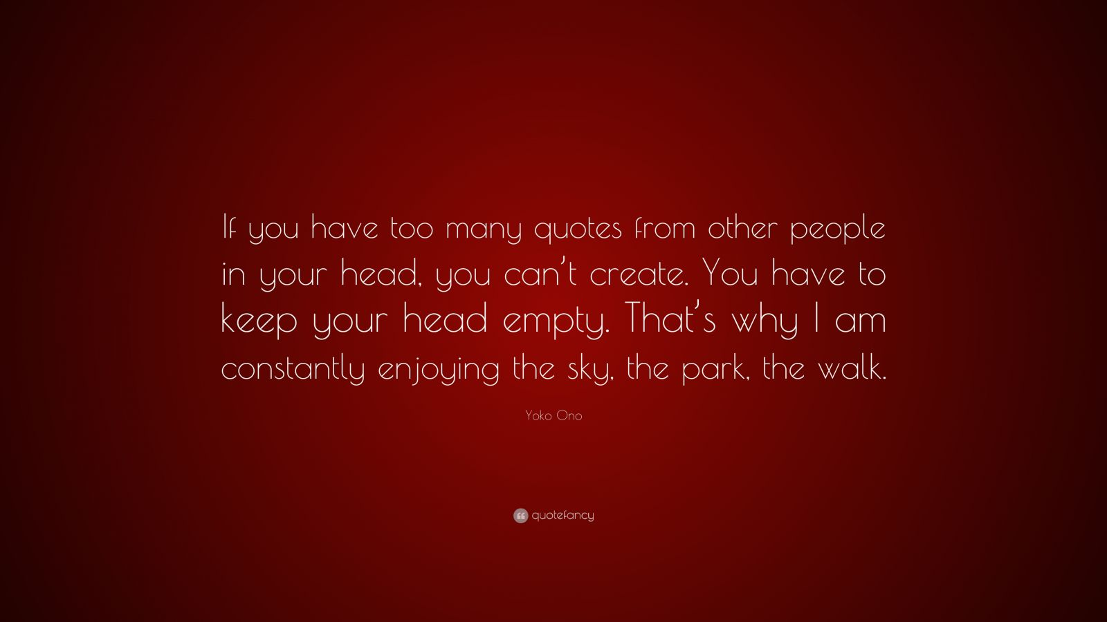 """In Your Head Quotes: Yoko Ono Quote: """"If You Have Too Many Quotes From Other"""