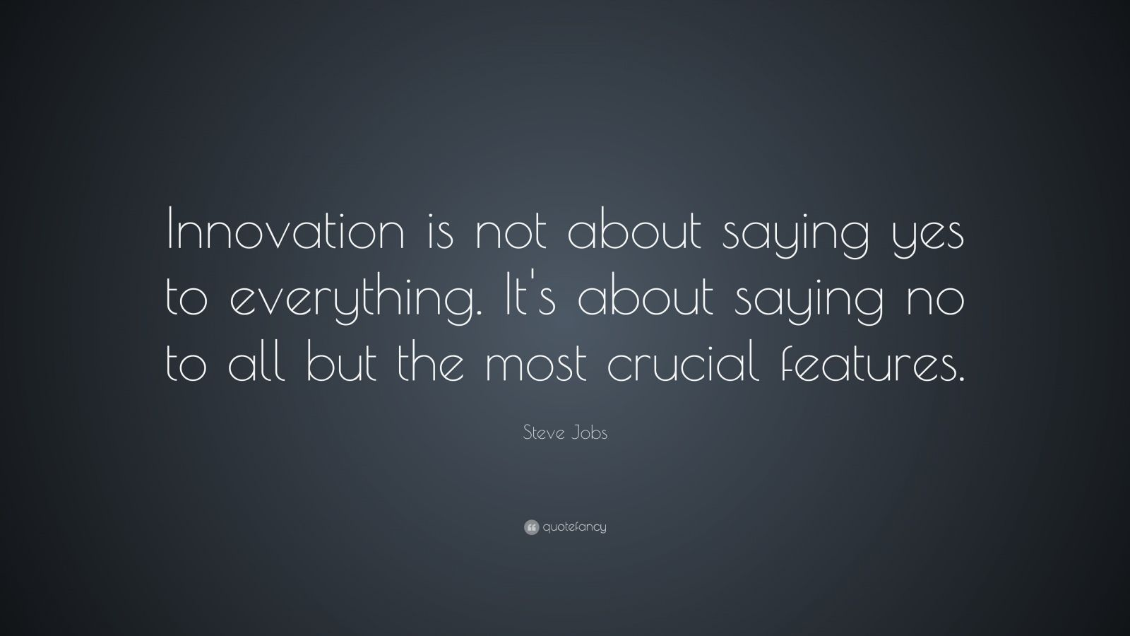 "Steve Jobs Quote: ""Innovation is not about saying yes to everything. It's about saying no to all but the most crucial features."""