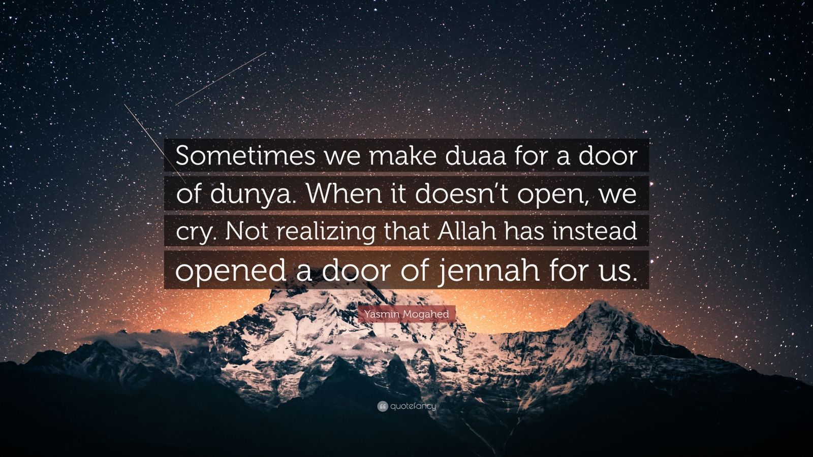 """Yasmin Mogahed Quote: """"Sometimes we make duaa for a door of dunya. When it doesn't open, we cry. Not realizing that Allah has instead opened a door of jennah for us."""""""