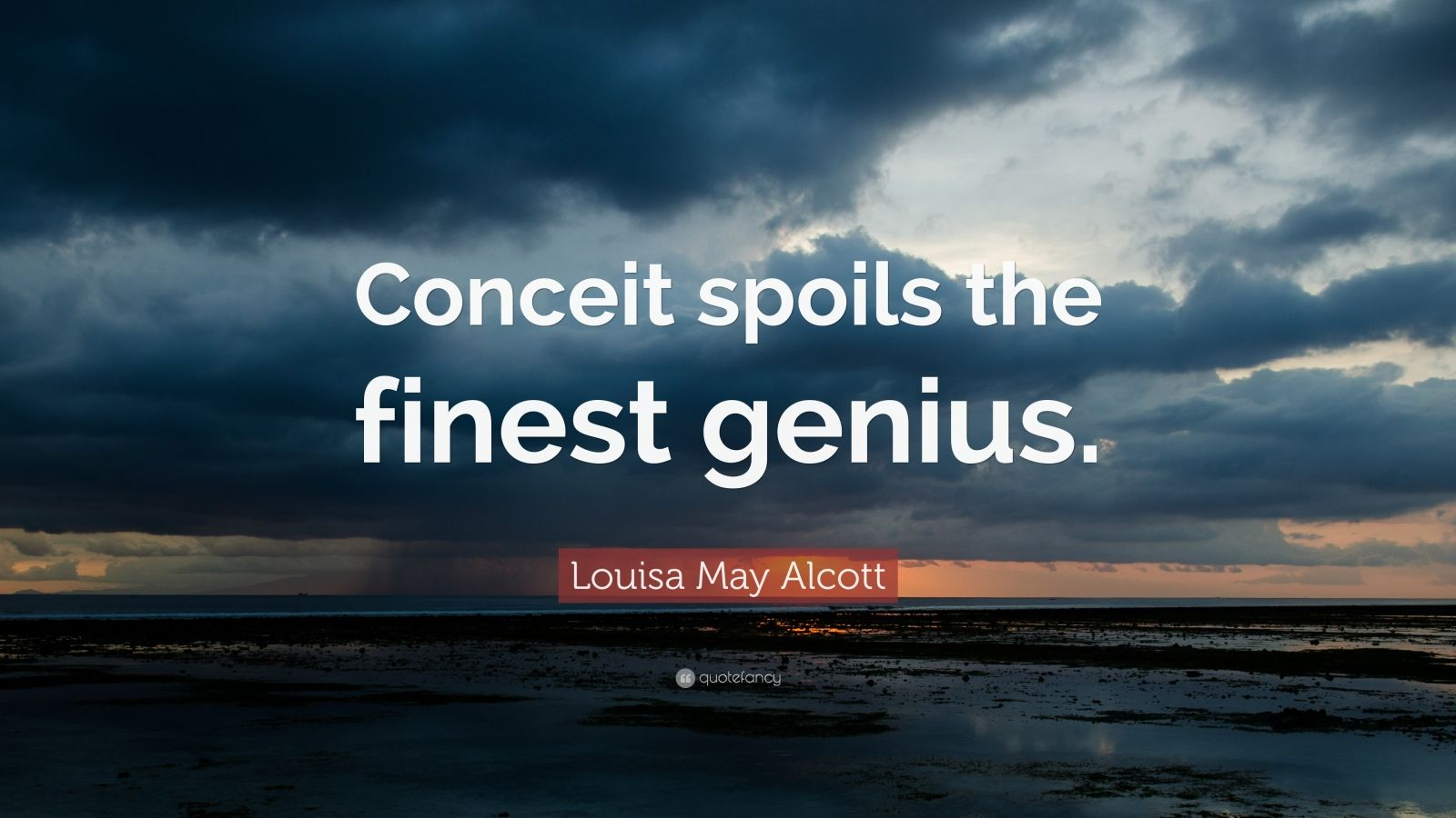 "Louisa May Alcott Quote: ""Conceit spoils the finest genius."""