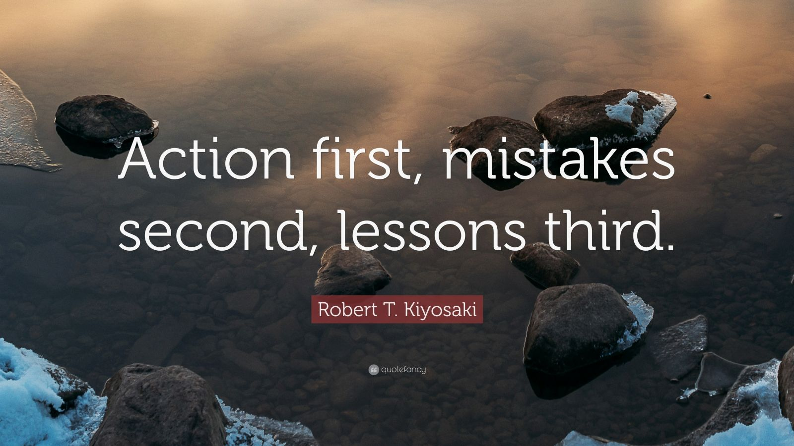 """Robert T. Kiyosaki Quote: """"Action first, mistakes second, lessons third."""""""