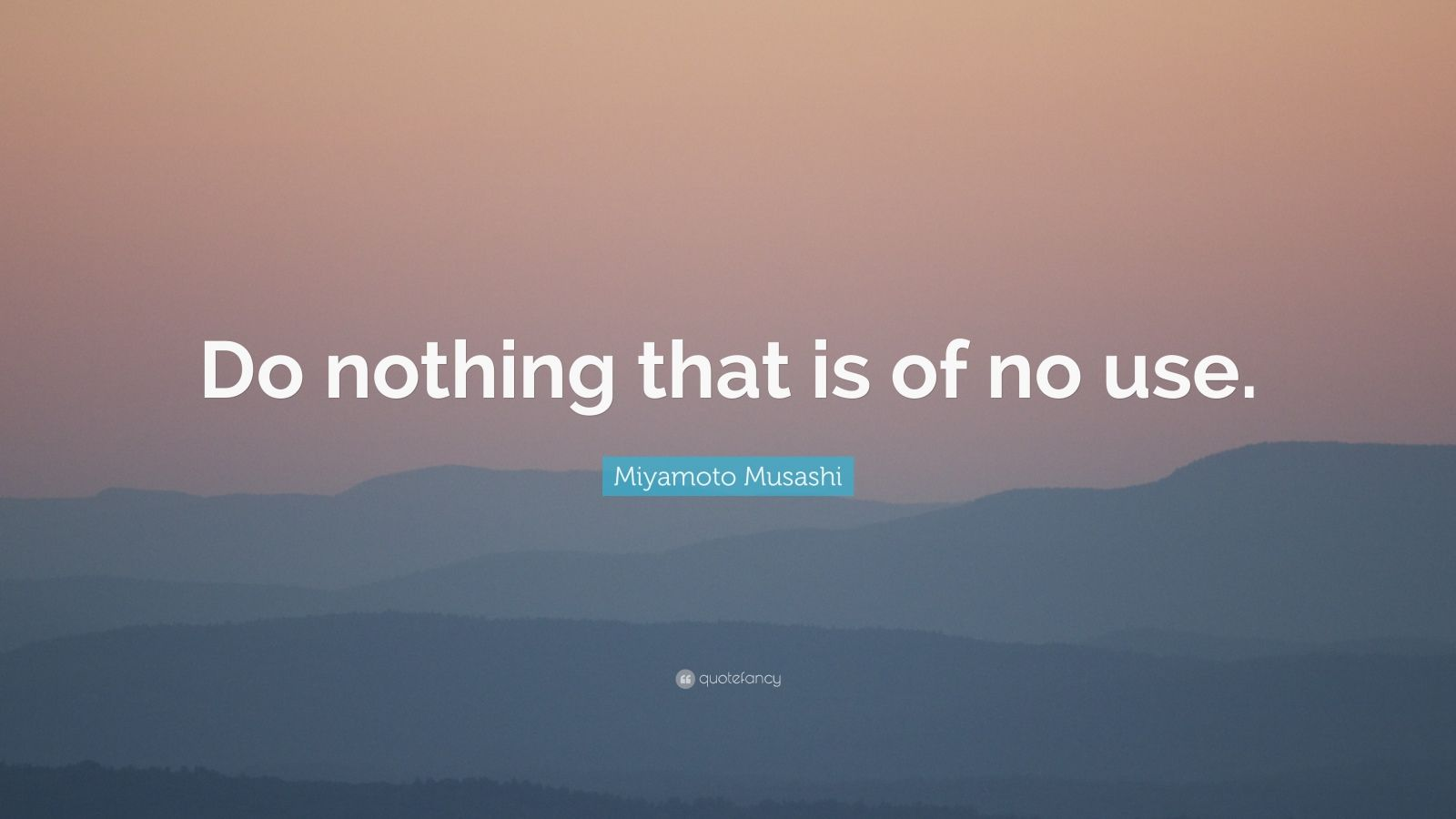 Miyamoto Musashi Quote Do Nothing That Is Of No Use