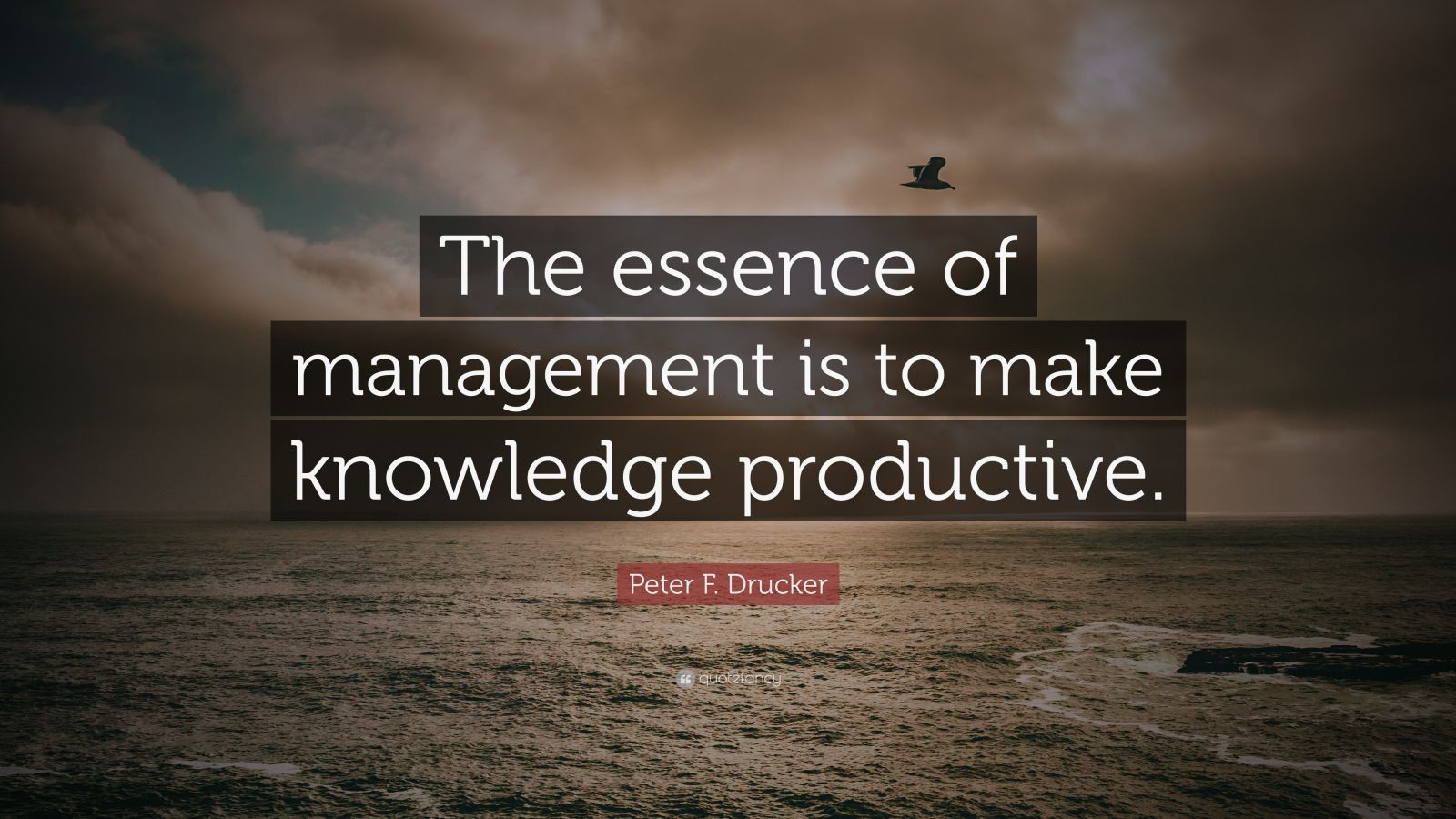 """Peter F. Drucker Quote: """"The essence of management is to make knowledge productive."""""""
