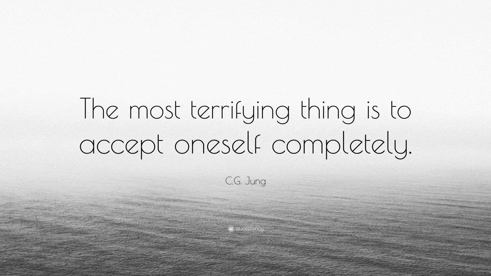 """C.G. Jung Quote: """"The most terrifying thing is to accept oneself completely."""""""