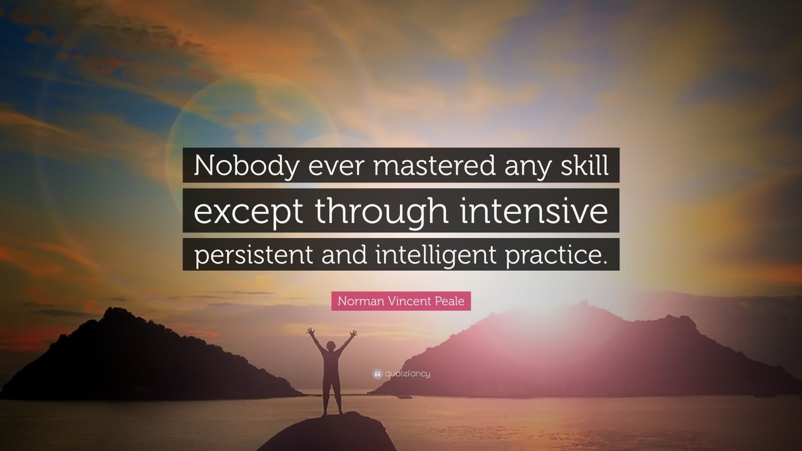 """Norman Vincent Peale Quote: """"Nobody ever mastered any skill except through intensive persistent and intelligent practice."""""""