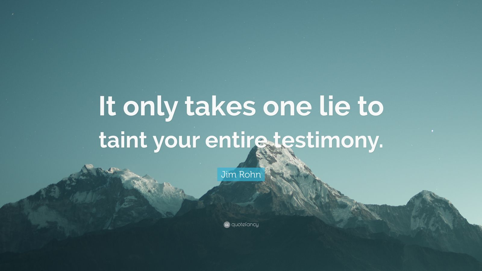 """Jim Rohn Quote: """"It only takes one lie to taint your entire testimony."""""""