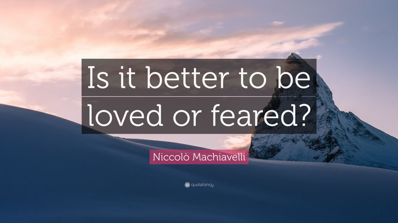 better to be loved or feared Niccolo machiavelli life , sand , see , through , more , our there is nothing more difficult to take in hand, more perilous to conduct, or more uncertain in its success, than to take the lead in the introduction of a new order of things.