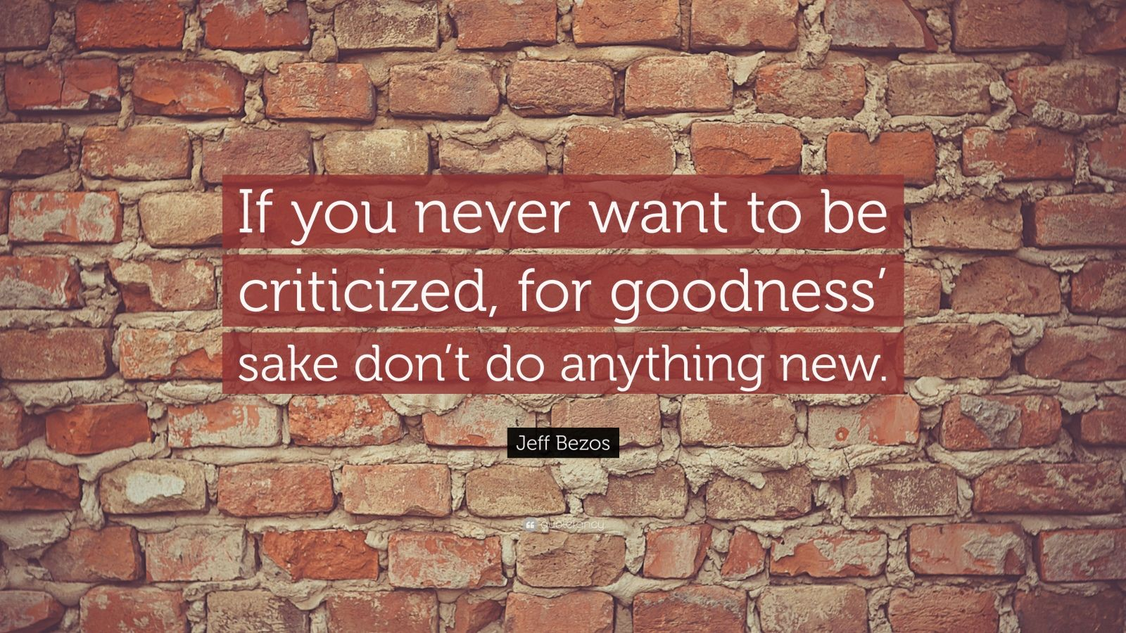 "Jeff Bezos Quote: ""If you never want to be criticized, for goodness' sake don't do anything new."""