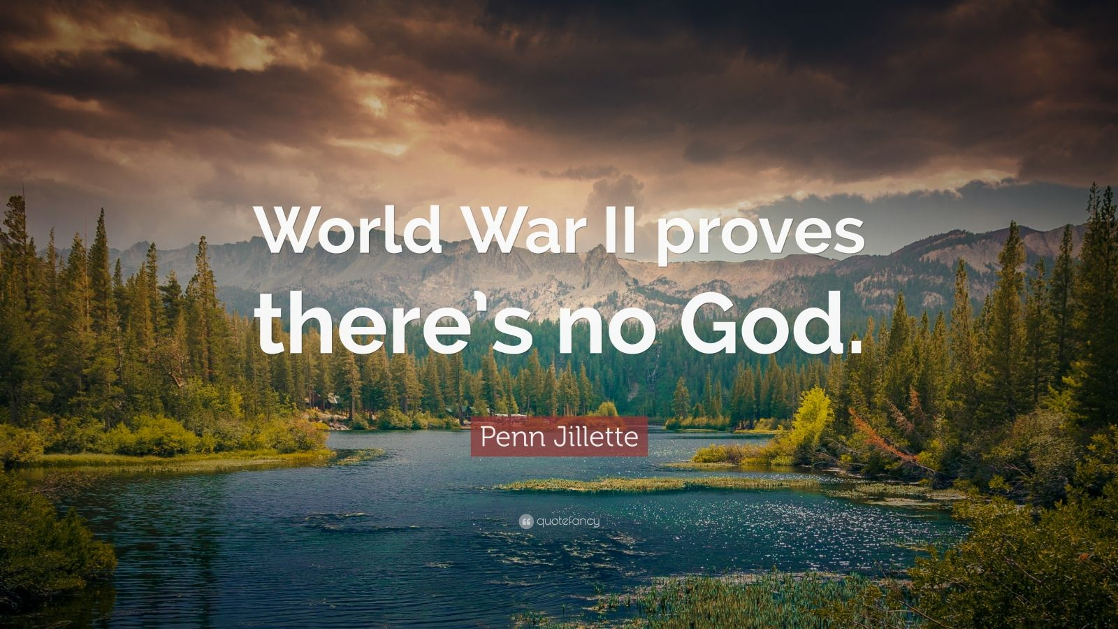 """Penn Jillette Quote: """"World War II proves there's no God."""""""