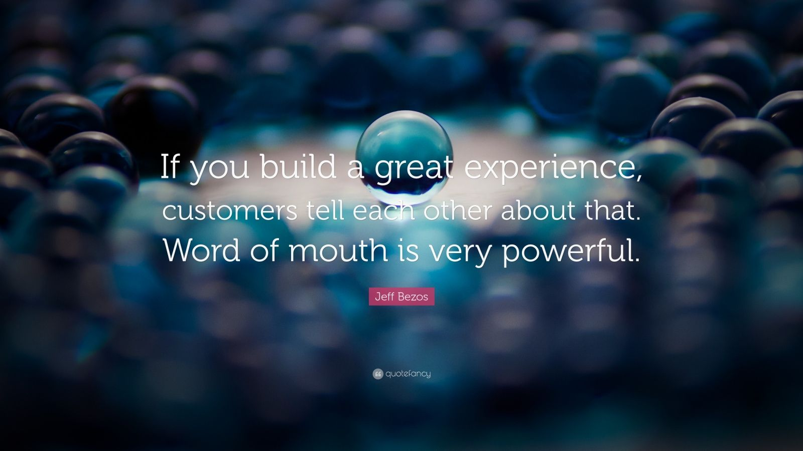 """Jeff Bezos Quote: """"If you build a great experience, customers tell each other about that. Word of mouth is very powerful."""""""