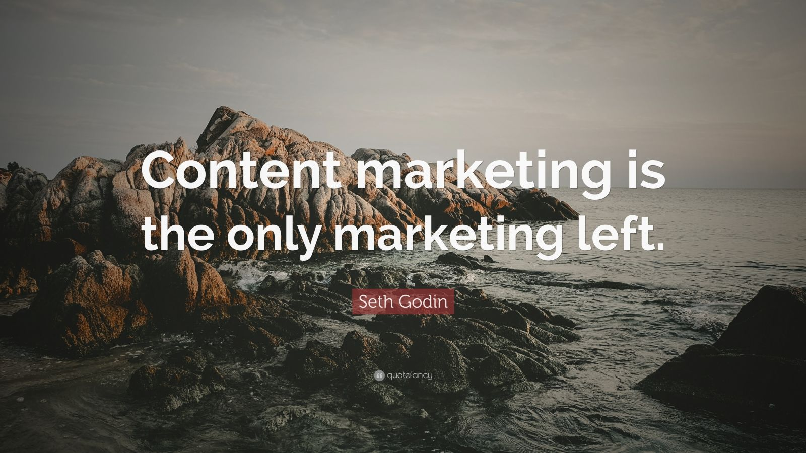 """Seth Godin Quote: """"Content marketing is the only marketing left."""""""