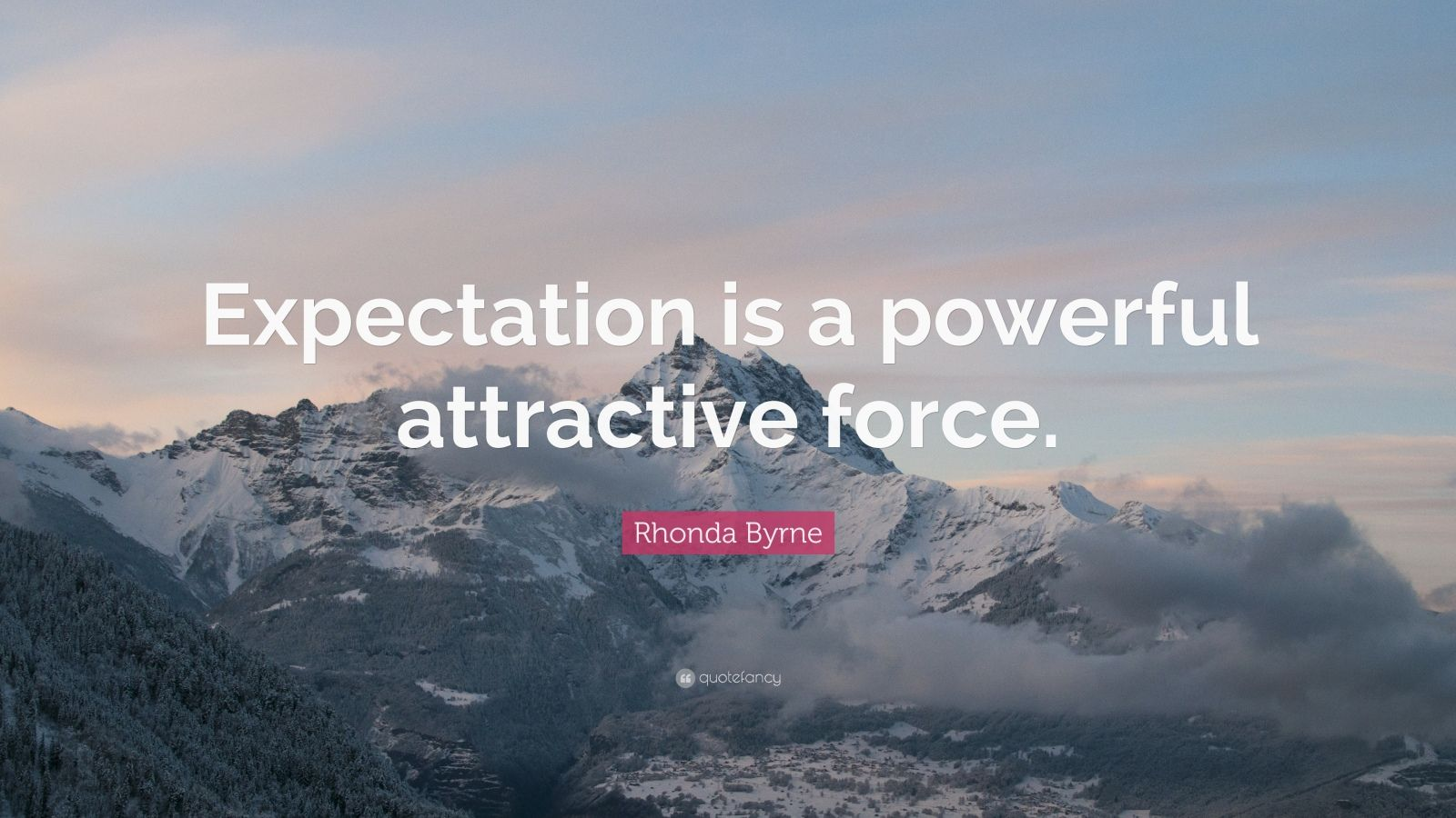 """Rhonda Byrne Quote: """"Expectation is a powerful attractive force."""""""