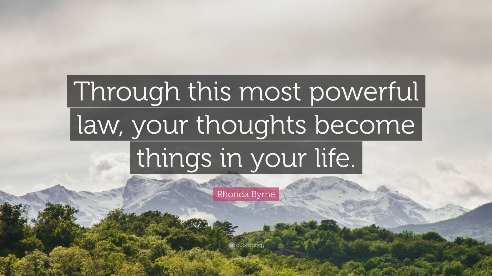 """Rhonda Byrne Quote: """"Through this most powerful law, your thoughts become things in your life."""""""