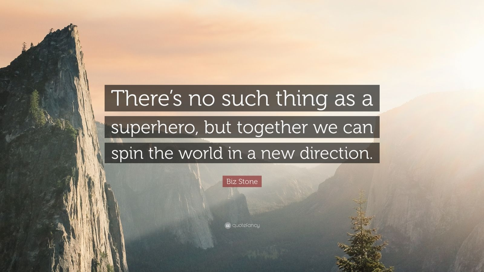 "Biz Stone Quote: ""There's no such thing as a superhero, but together we can spin the world in a new direction."""