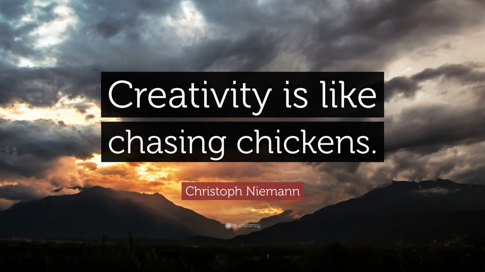 "Chicken Inspirational Quotes: Christoph Niemann Quote: ""Creativity Is Like Chasing"