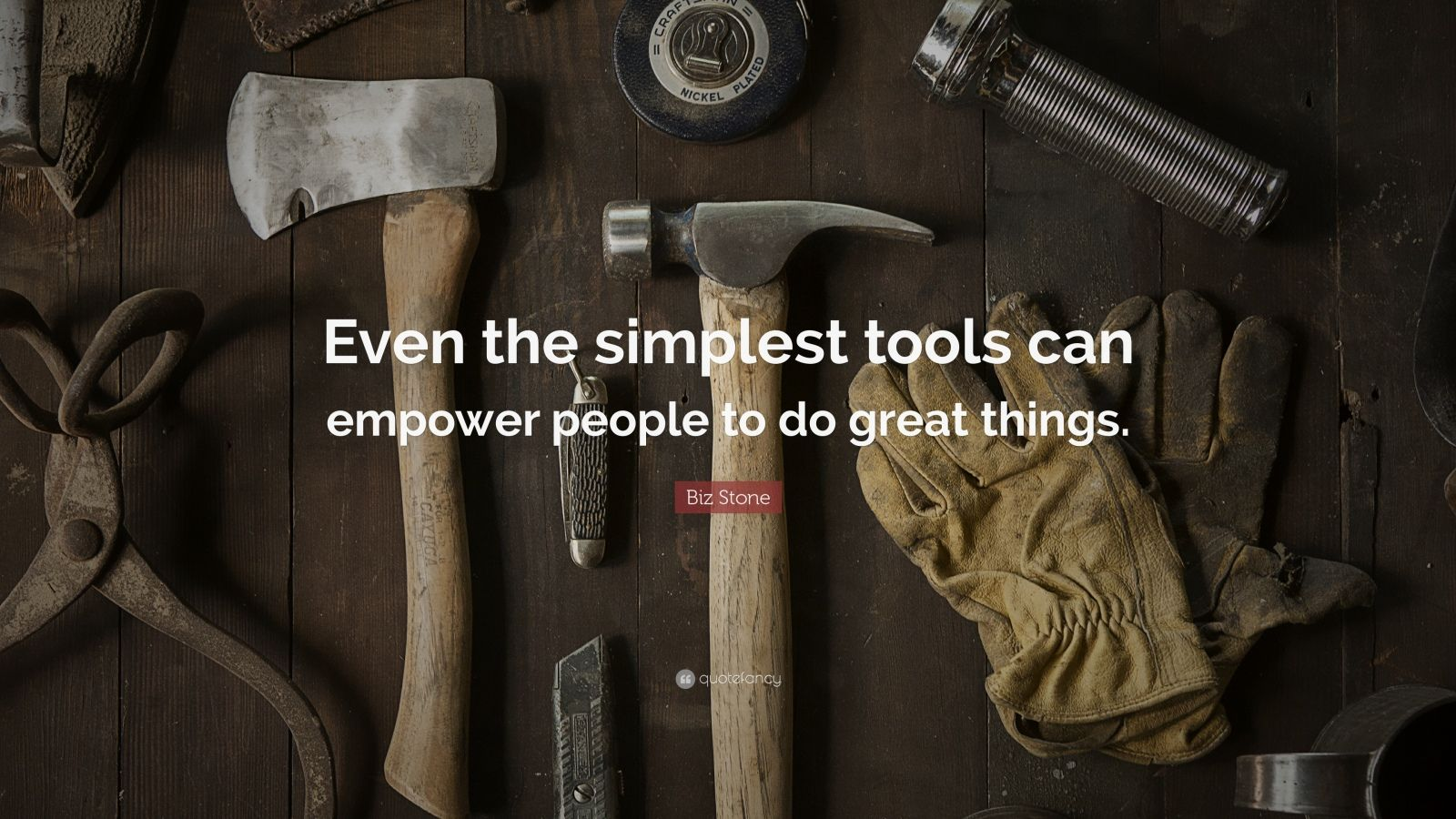 "Biz Stone Quote: ""Even the simplest tools can empower people to do great things."""