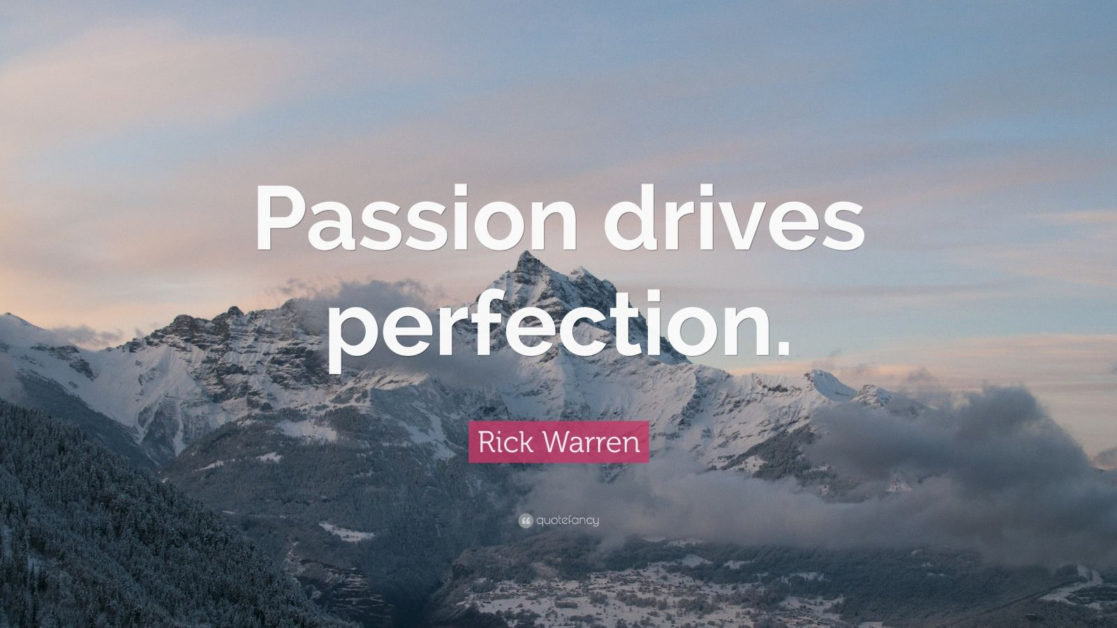 """Rick Warren Quote: """"Passion drives perfection."""""""
