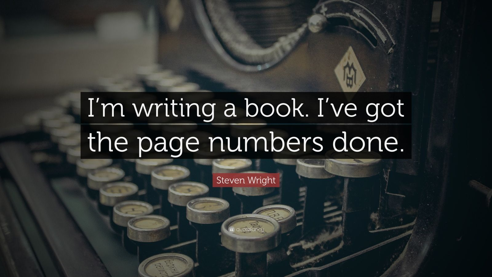 "Steven Wright Quote: ""I'm writing a book. I've got the page numbers done."""