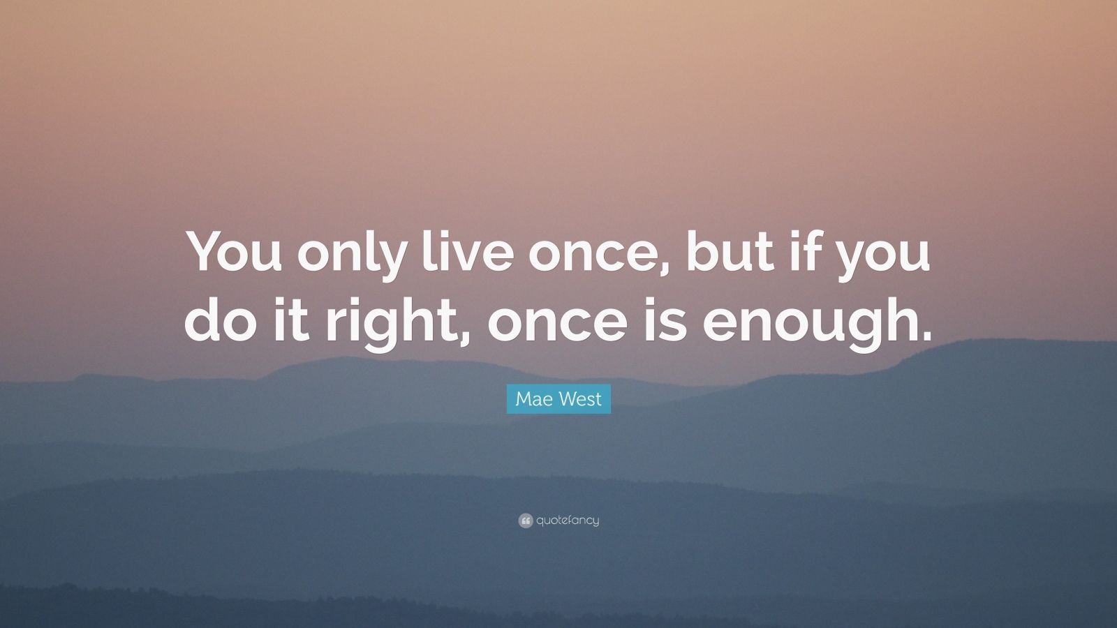 "Mae West Quote: ""You Only Live Once, But If You Do It"