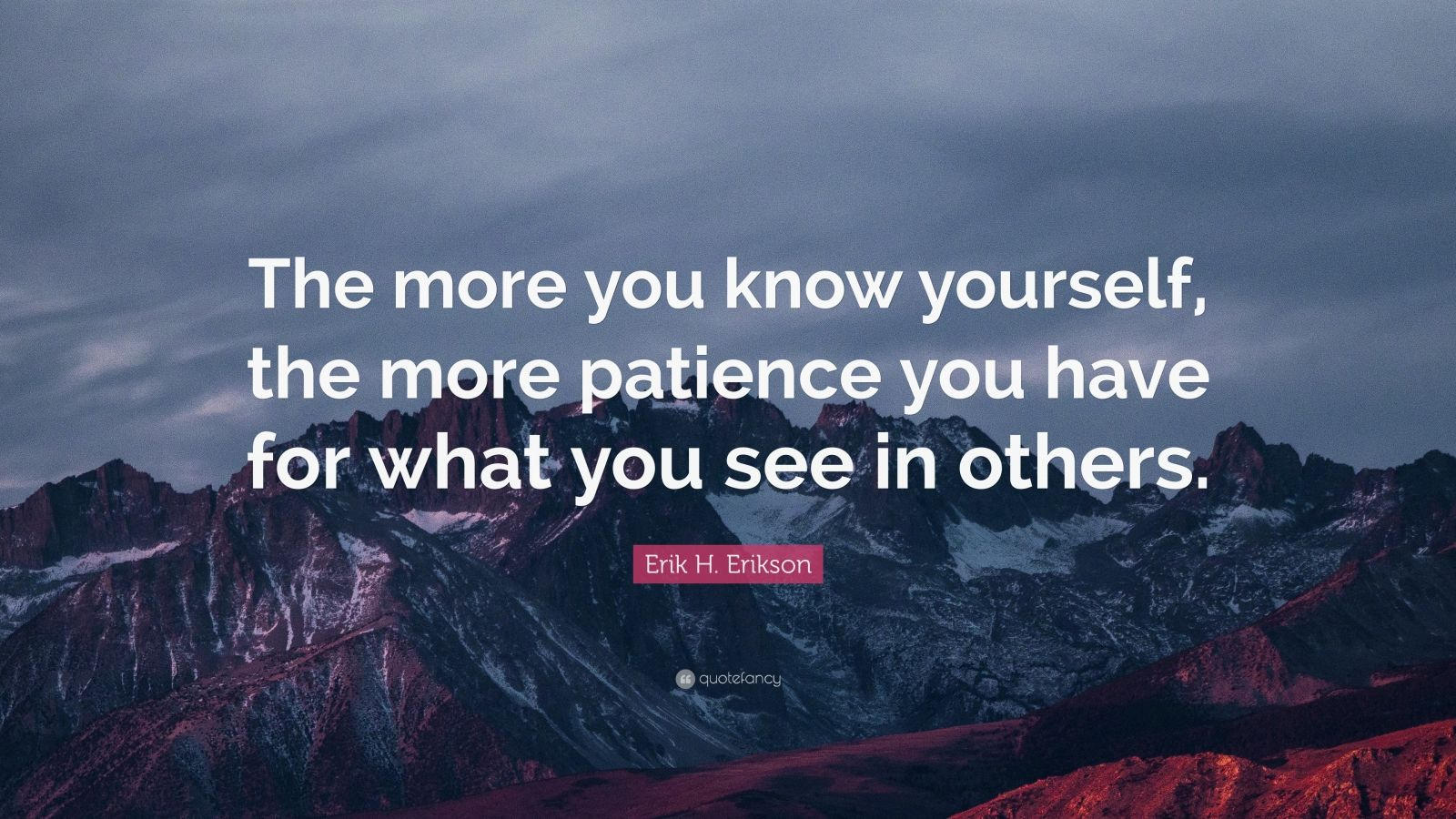 "Erik H. Erikson Quote: ""The More You Know Yourself, The"