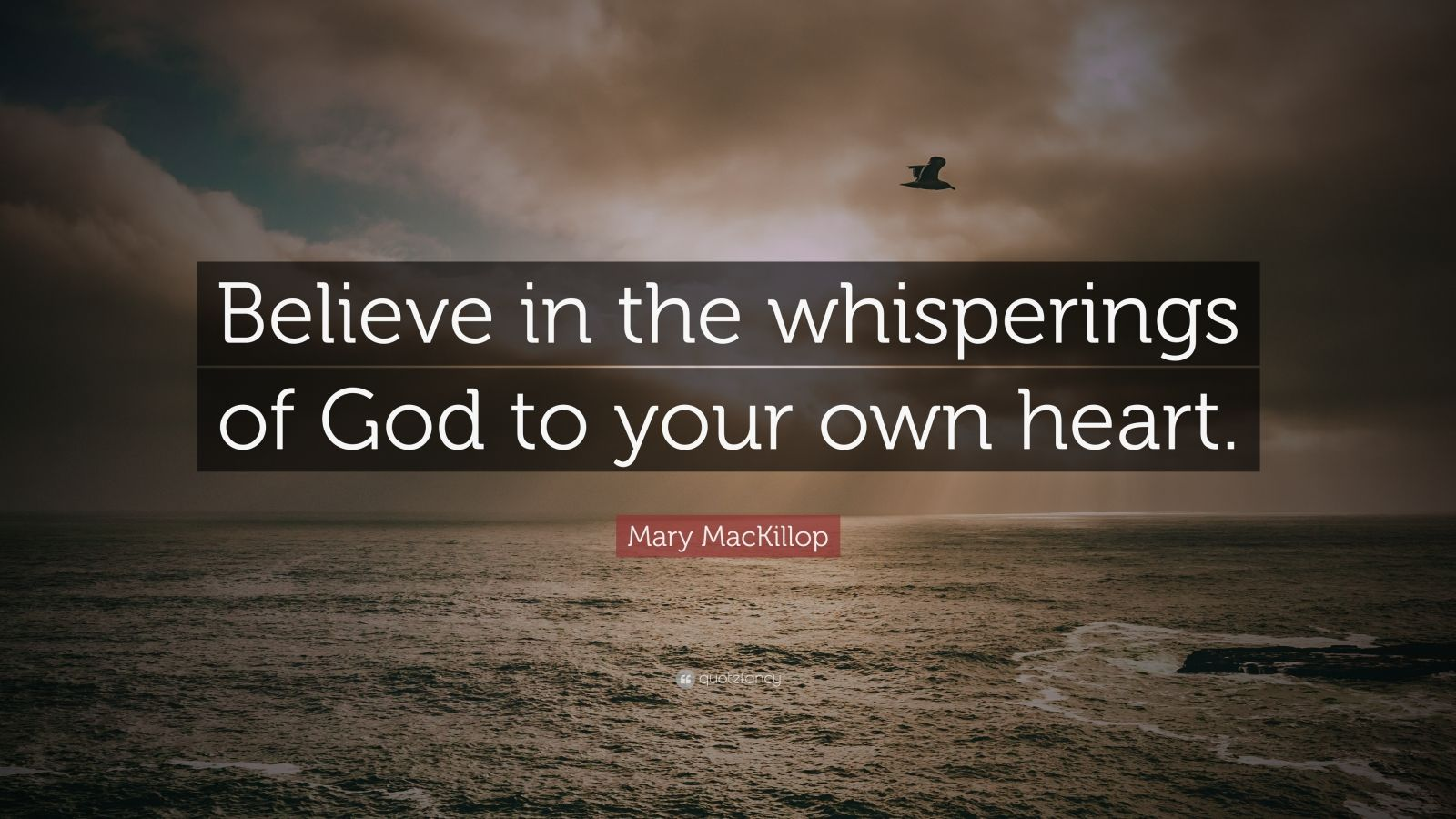 "Mary MacKillop Quote: ""Believe in the whisperings of God to your own heart."""
