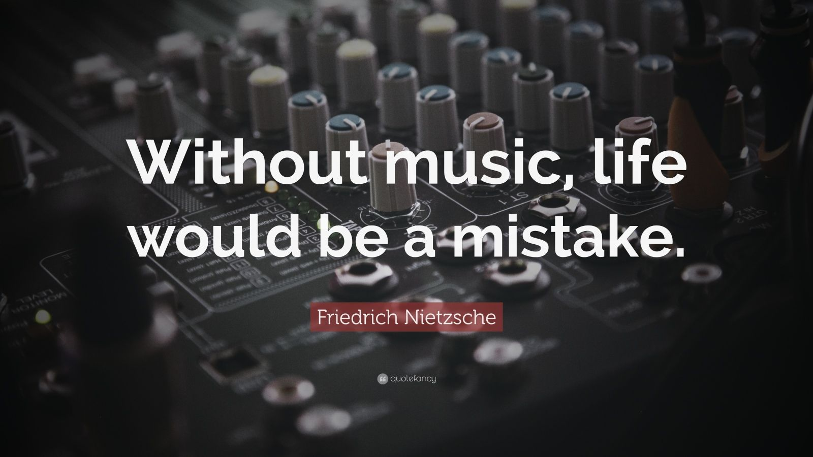 "Music Quotes: ""Without music, life would be a mistake."" — Friedrich Nietzsche"