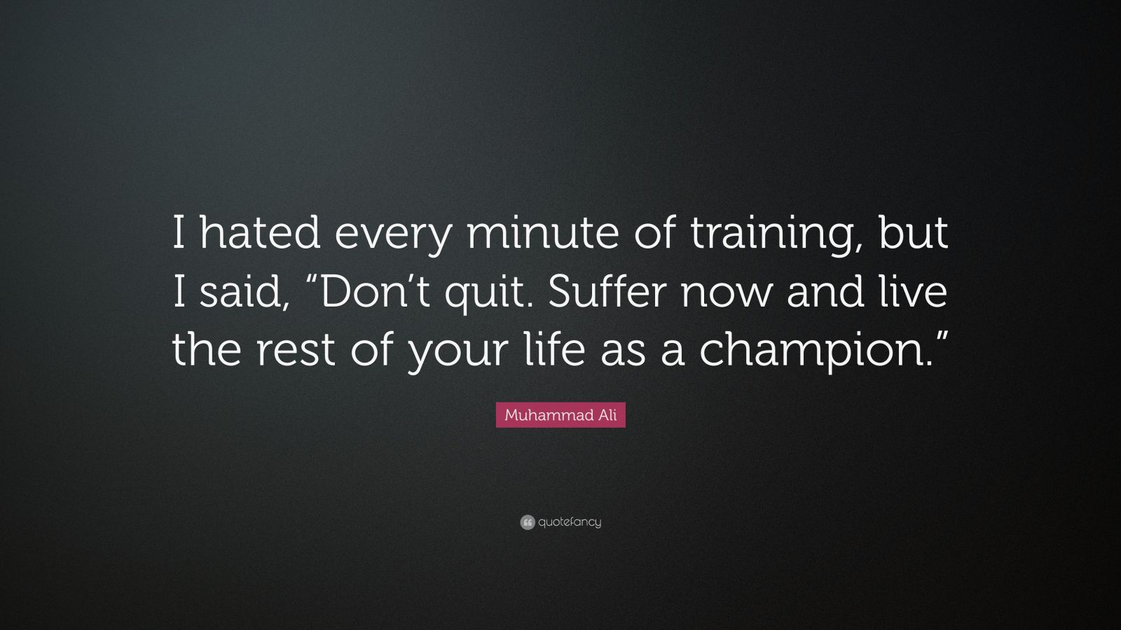 Image Muhammad Ali I Hated Every Minute Quote