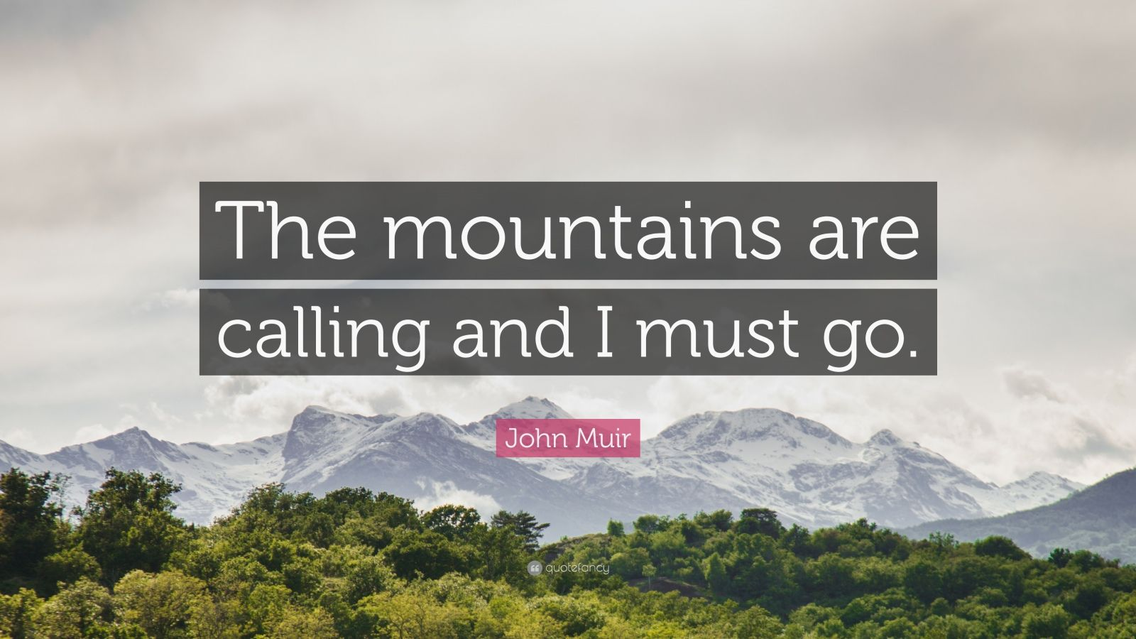 John Muir Quote The Mountains Are Calling And I Must Go