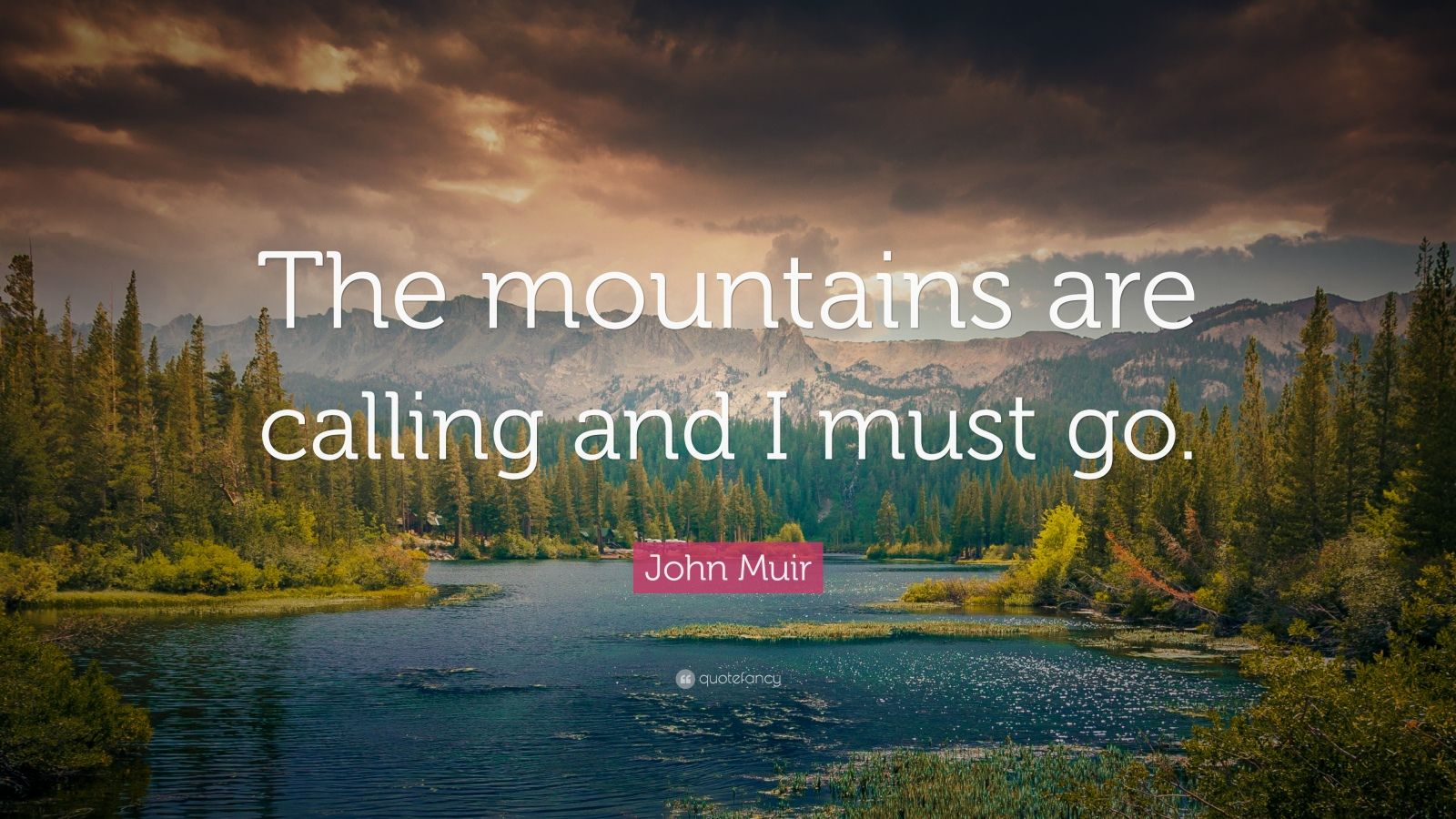 """John Muir Quote: """"The mountains are calling and I must go."""""""