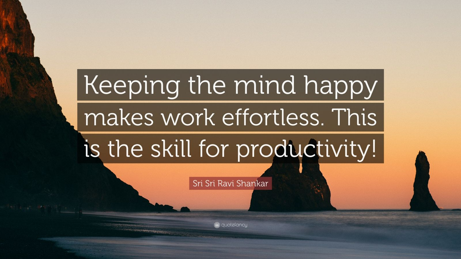 """Sri Sri Ravi Shankar Quote: """"Keeping the mind happy makes work effortless. This is the skill for productivity!"""""""