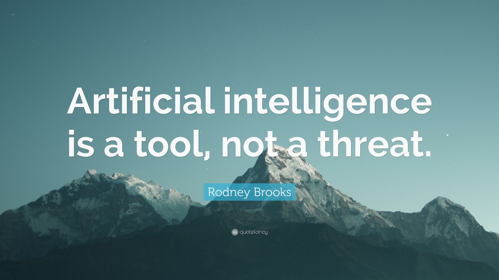 "Rodney Brooks Quote: ""Artificial Intelligence Is A Tool"