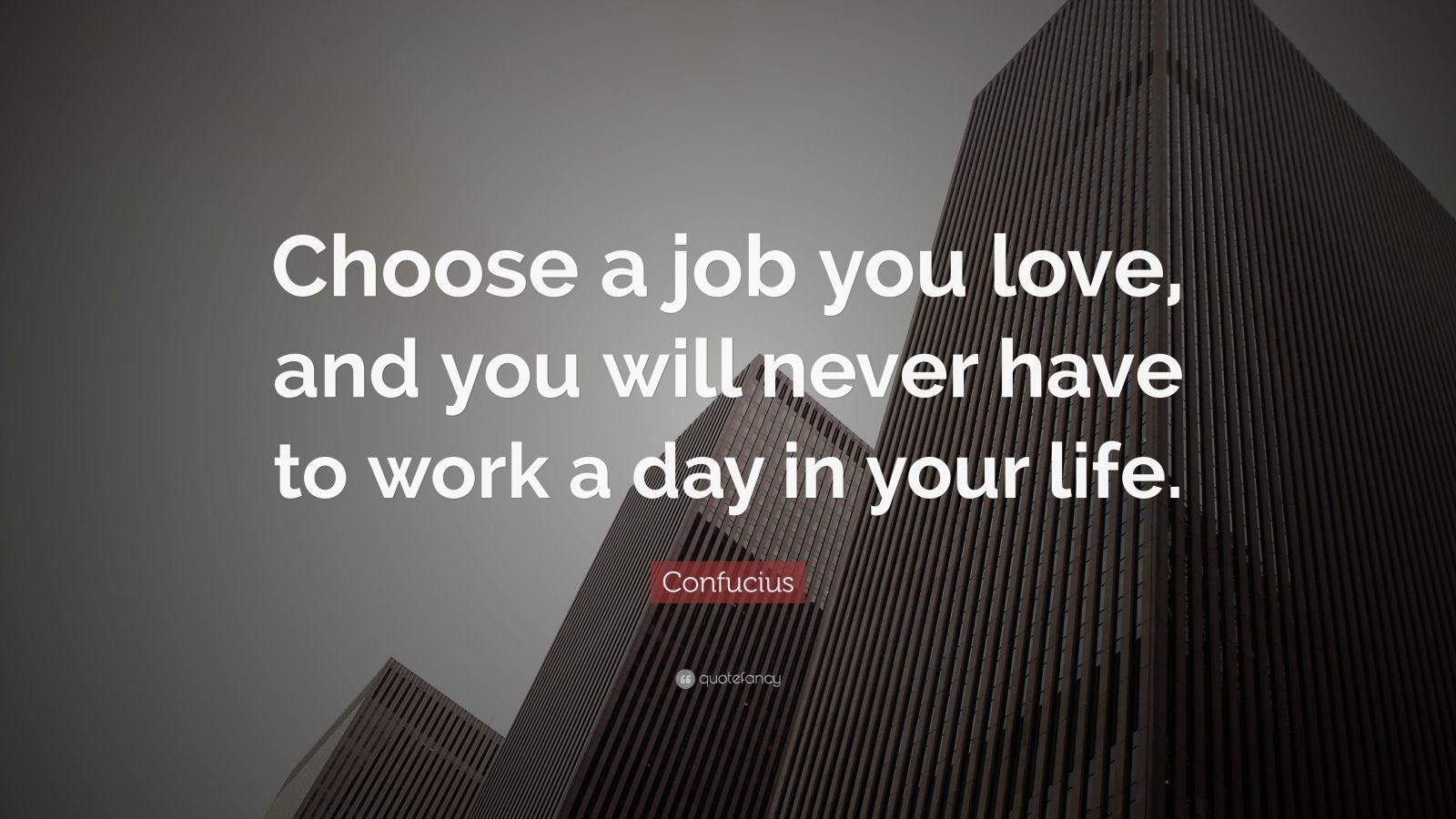 Confucius Quote Choose a Job You Love
