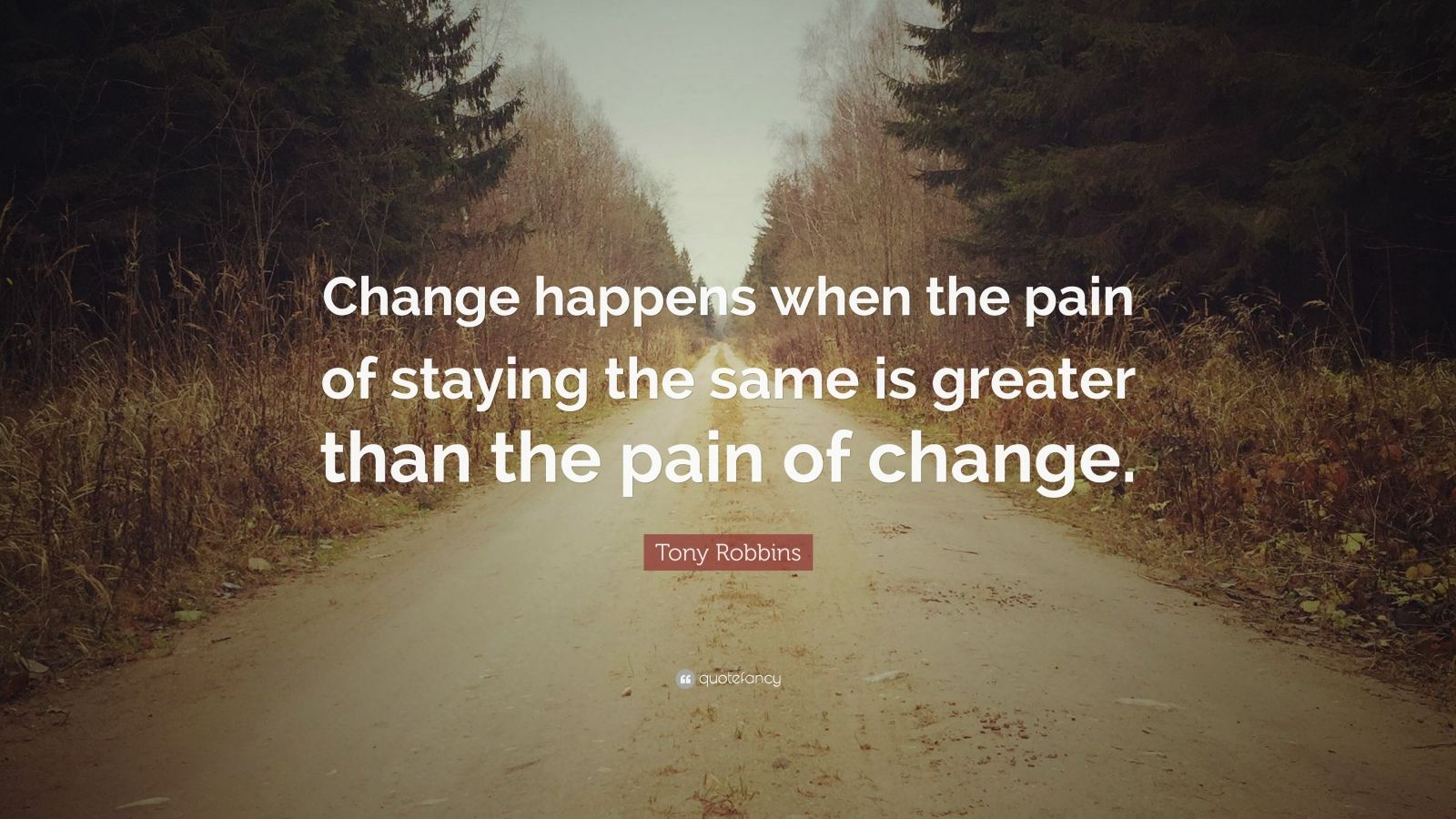 "Tony Robbins Quote: ""Change happens when the pain of staying the same is greater than the pain of change."""