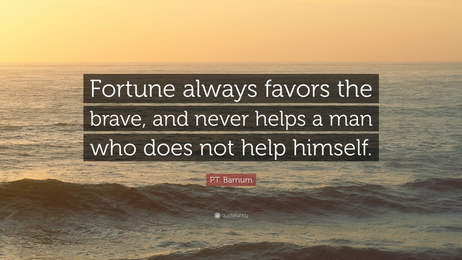 """P.T. Barnum Quote: """"Fortune Always Favors The Brave, And"""
