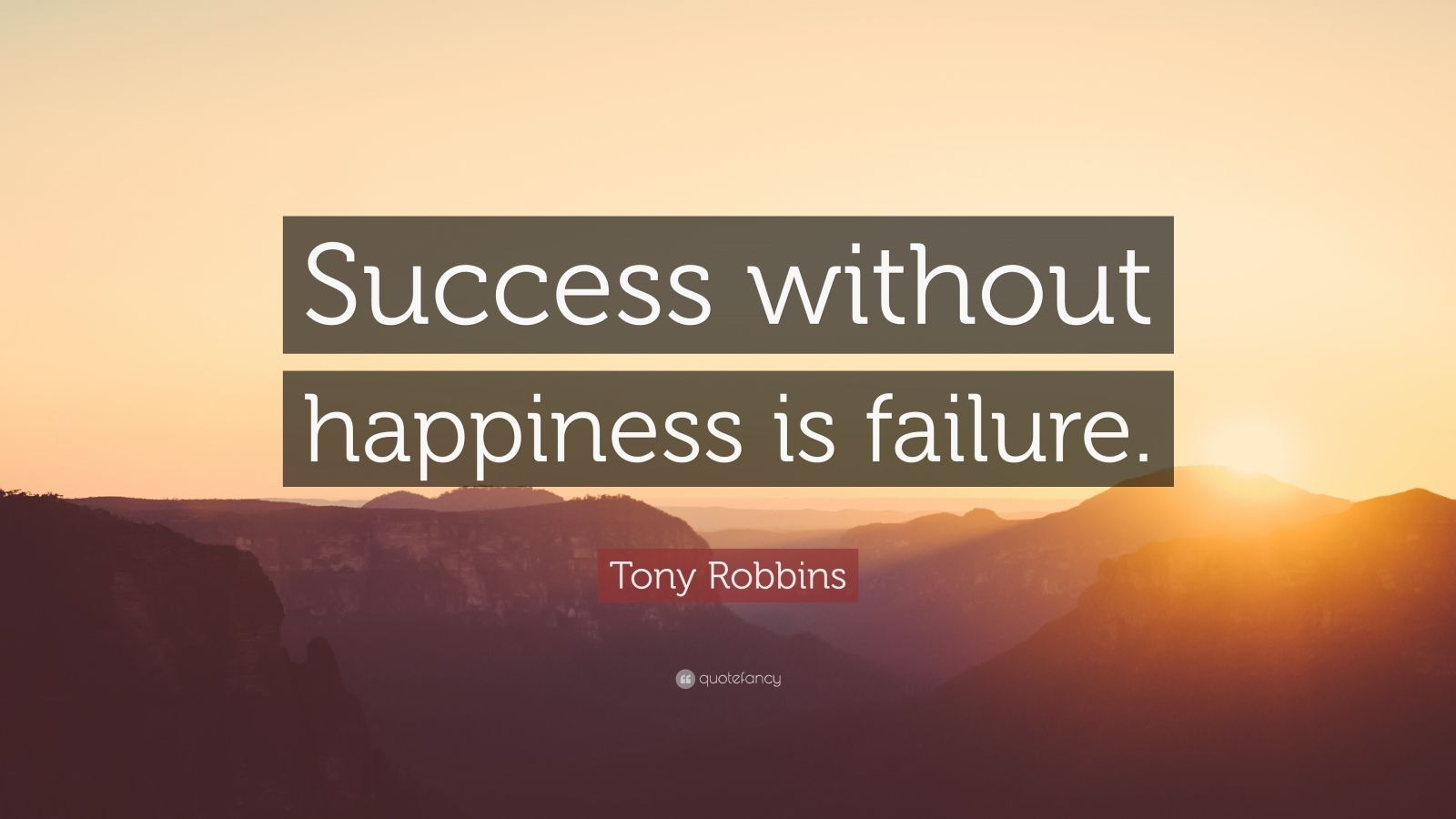 "Tony Robbins Quote: ""Success without happiness is failure."""