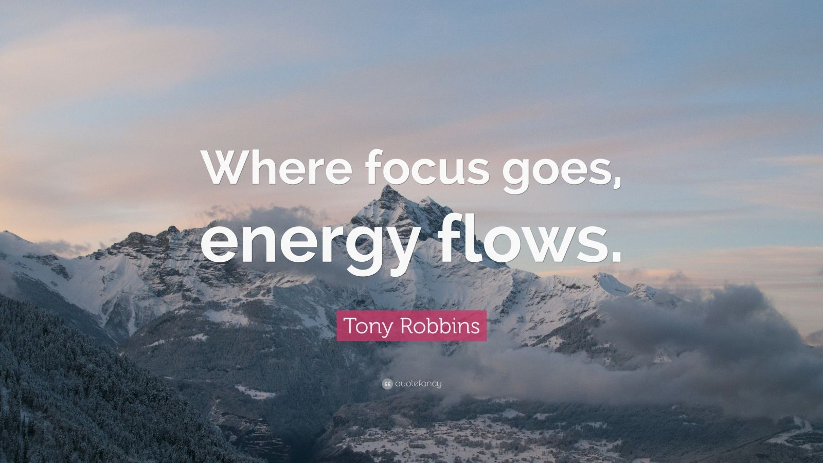 "Powerful Quotes: ""Where focus goes, energy flows."" — Tony Robbins"