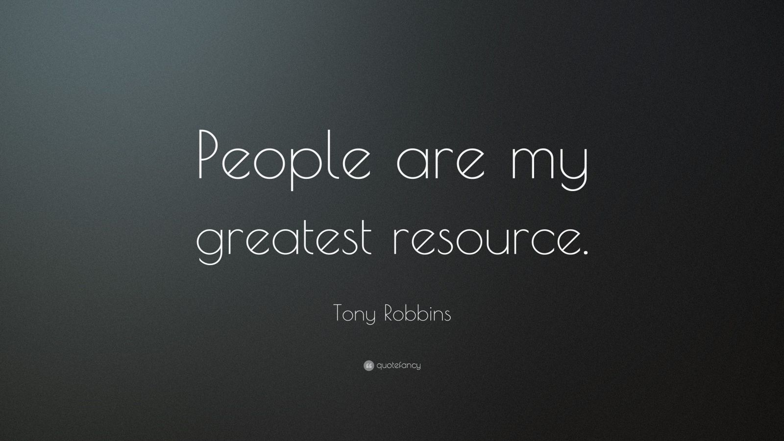 """Tony Robbins Quote: """"People are my greatest resource."""""""